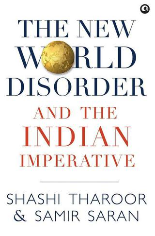 The New World Disorder and the Indian Imperative; Shashi Tharoor & Samir Saran; Aleph; ₹799.