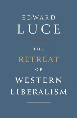 Tabish khair reviews the retreat of western liberalism by edward the retreat of western liberalism edward luce hachette 2400 fandeluxe Image collections