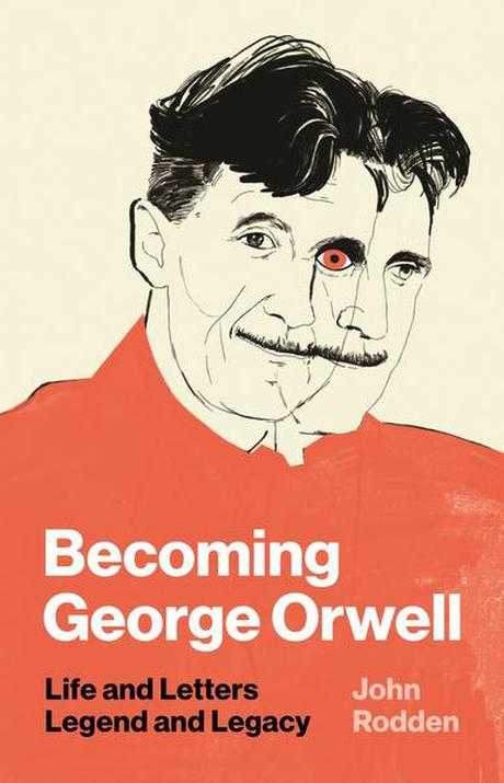Shelley Walia reviews Becoming George Orwell: Life and Letters, Legend and Legacy, by John Rodden - The Hindu