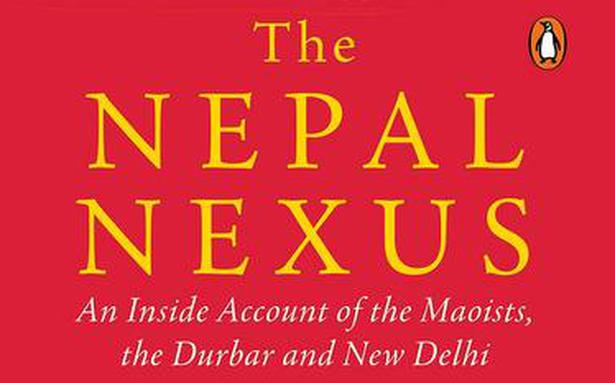 'The Nepal Nexus: An Inside Account of the Maoists, the Durbar and New Delhi' review: Chill in the neighbourhood