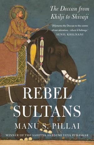 Rebel Sultans: The Deccan from Khilji to Shivaji review: Melting pot of ideas
