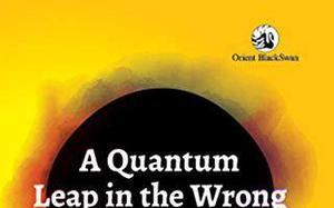 'A Quantum Leap in the Wrong Direction?' review: Leaning on facts for an appraisal